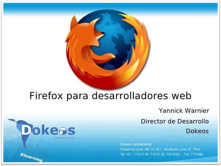Firefox para desarrolladores web                           Yannick Warnier                      Director de Desarrollo    ...