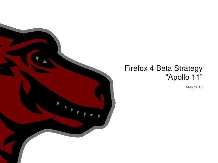 """Firefox 4 Beta Strategy""""Apollo 11""""<br />May 2010<br />"""