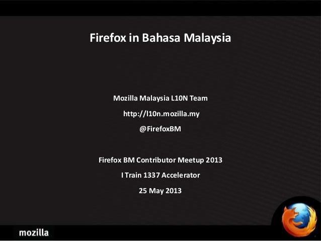 Firefox in Bahasa MalaysiaMozilla Malaysia L10N Teamhttp://l10n.mozilla.my@FirefoxBMFirefox BM Contributor Meetup 2013I Tr...