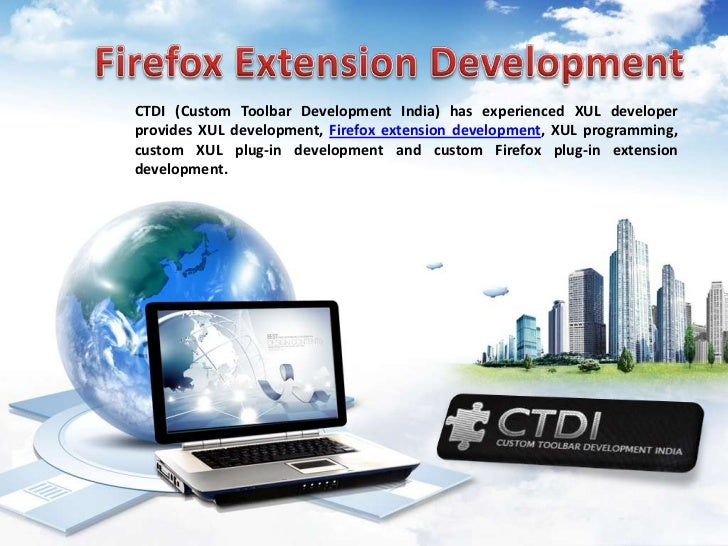 CTDI (Custom Toolbar Development India) has experienced XUL developerprovides XUL development, Firefox extension developme...