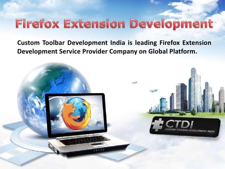 Custom Toolbar Development India is leading Firefox ExtensionDevelopment Service Provider Company on Global Platform.
