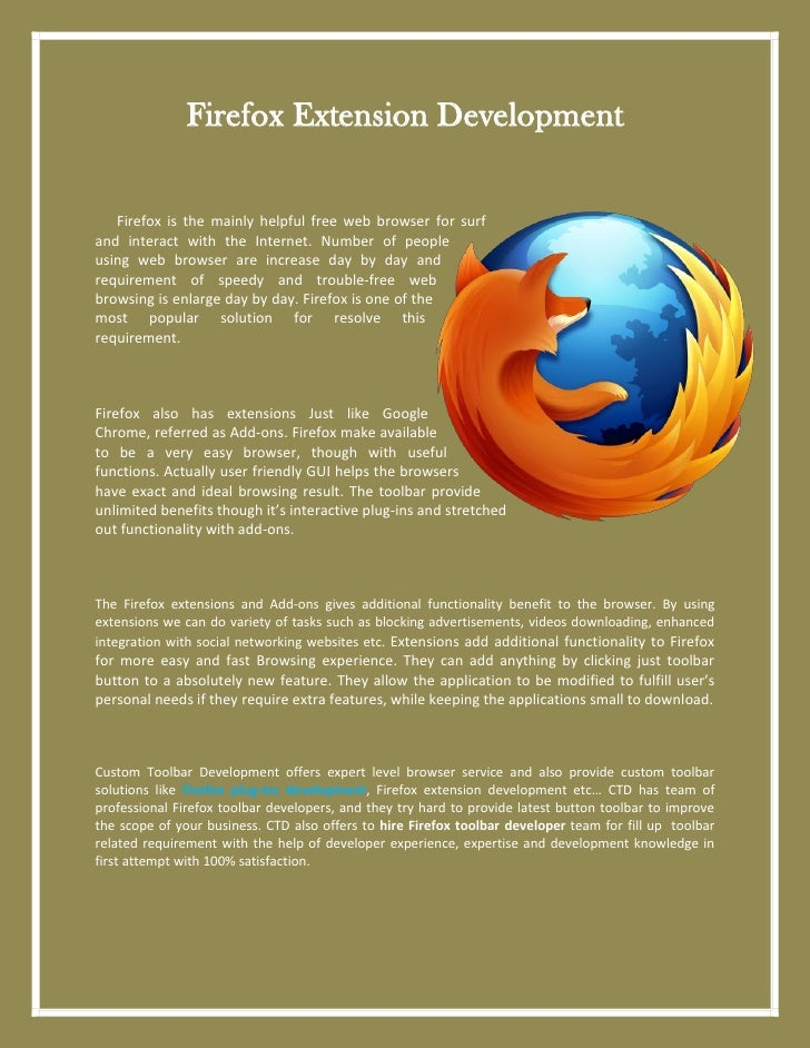Firefox Extension Development   Firefox is the mainly helpful free web browser for surfand interact with the Internet. Num...