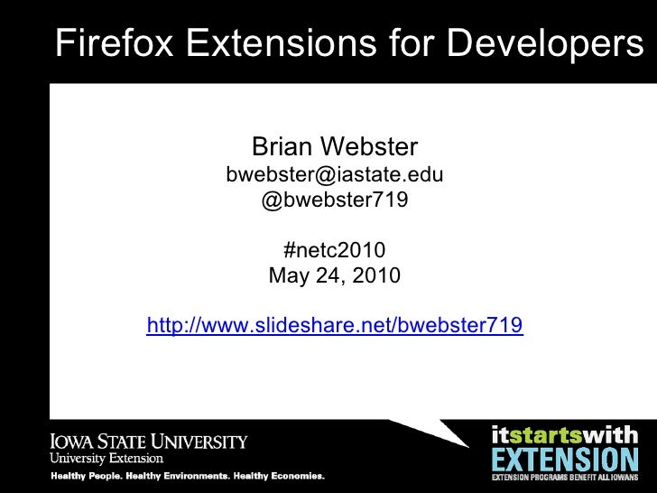 Firefox Extensions for Developers                 Brian Webster             bwebster@iastate.edu                @bwebster7...