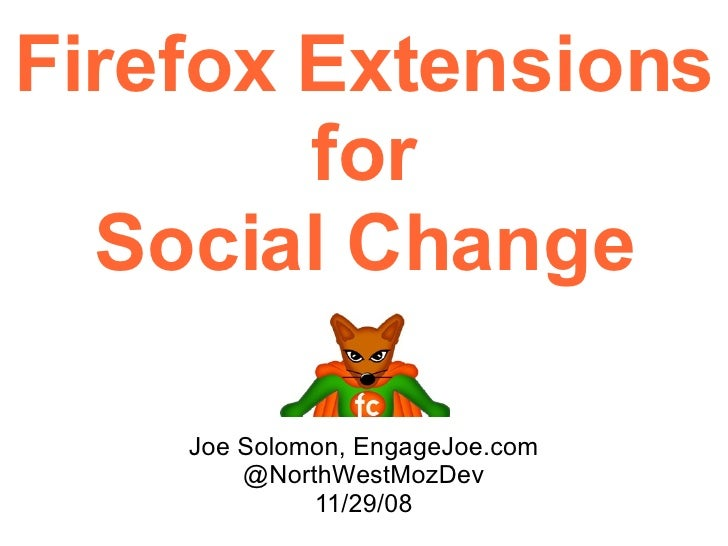 Firefox Extensions  for Social Change Joe  Solomon,  EngageJoe.com @NorthWestMozDev  11/29/08