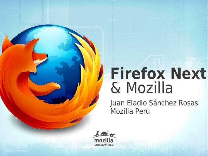 Firefox Next& MozillaJuan Eladio Sánchez RosasMozilla Perú
