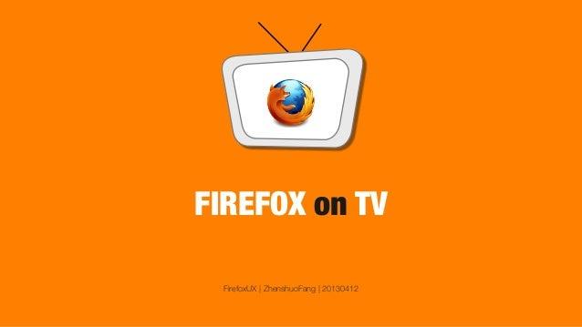 FIREFOX on TVFirefoxUX | ZhenshuoFang | 20130412