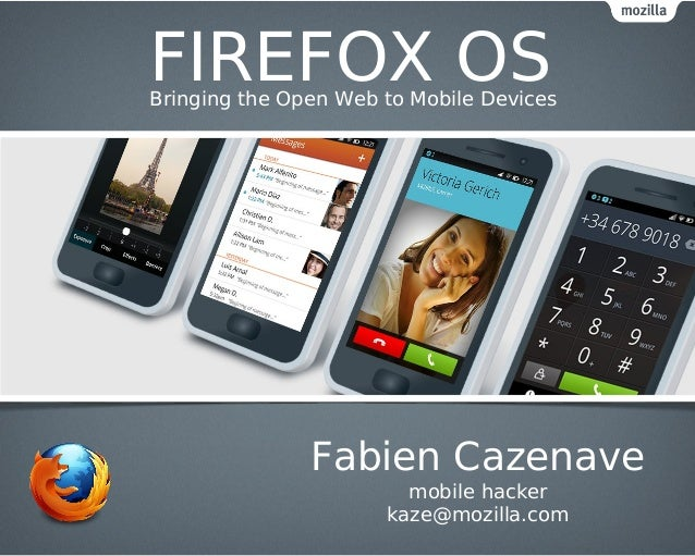 FIREFOX OSBringing the Open Web to Mobile Devices               Fabien Cazenave                        mobile hacker      ...