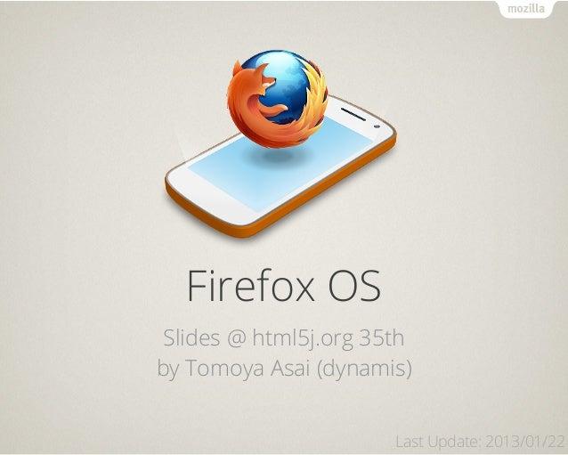 Firefox OS Slides @ html5j.org 35thby Tomoya Asai (dynamis)                       Last Update: 2013/01/22