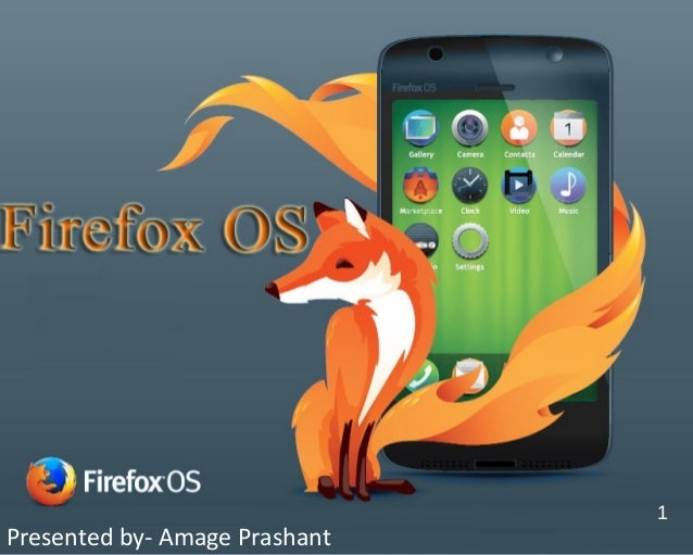 Prepared by- Amage Prashant Guided by- Prof N.A.Dhawas Firefox OS Presented by- Amage Prashant 1