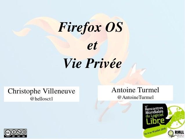 FirefoxOS et ViePrivée ChristopheVilleneuve @hellosct1 AntoineTurmel @AntoineTurmel