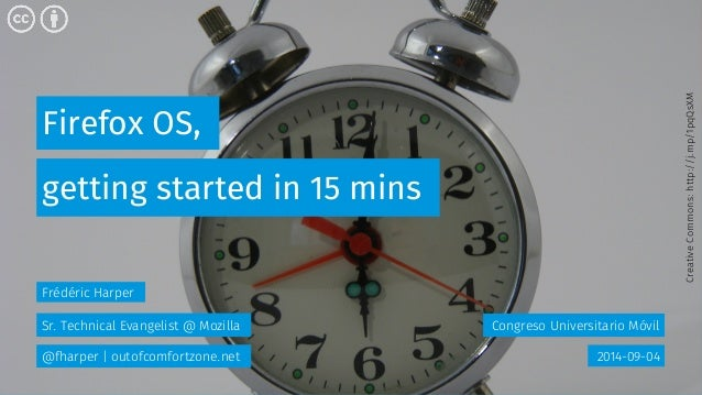 Firefox OS,  Congreso Universitario Móvil  getting started in 15 mins  2014-09-04  Frédéric Harper  Sr. Technical Evangeli...