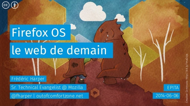 Firefox OS EPITA le web de demain 2014-06-06 Frédéric Harper Sr. Technical Evangelist @ Mozilla @fharper | outofcomfortzon...