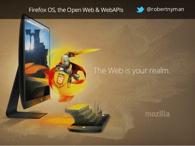 Firefox OS, the Open Web & WebAPIs  @robertnyman
