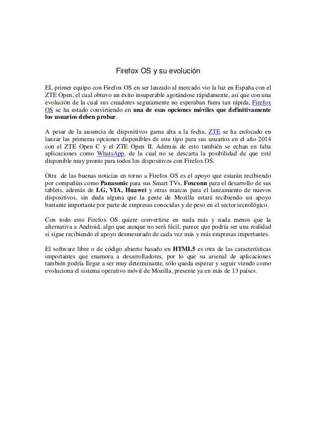 Firefox OS y su evolución EL primer equipo con Firefox OS en ser lanzado al mercado vio la luz en España con el ZTE Open, ...