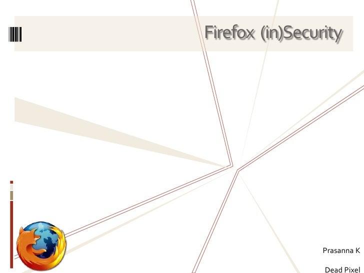 Firefox  (in)Security<br />Prasanna K <br />Dead Pixel<br />