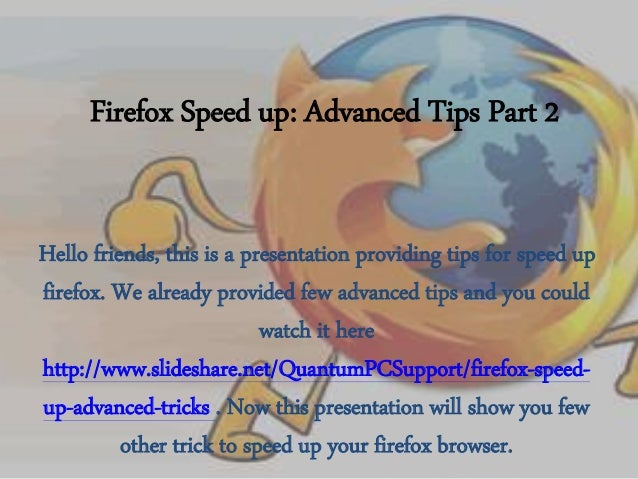 Firefox Speed up: Advanced Tips Part 2 Hello friends, this is a presentation providing tips for speed up firefox. We alrea...