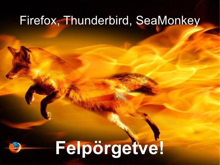 Firefox, Thunderbird, SeaMonkey      Felpörgetve!
