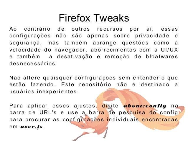 Firefox Tweaks Ao contrário de outros recursos por aí, essas configurações não são apenas sobre privacidade e segurança, m...