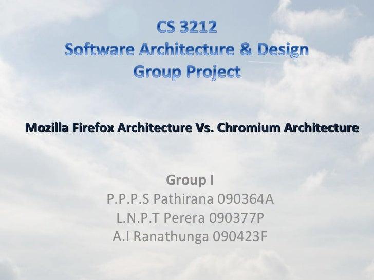 Mozilla Firefox Architecture Vs. Chromium Architecture                       Group I             P.P.P.S Pathirana 090364A...