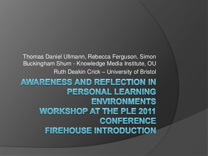 Awareness and Reflection In Personal Learning Environments Workshop at the PLE 2011 ConferenceFirehouse Introduction<br />...