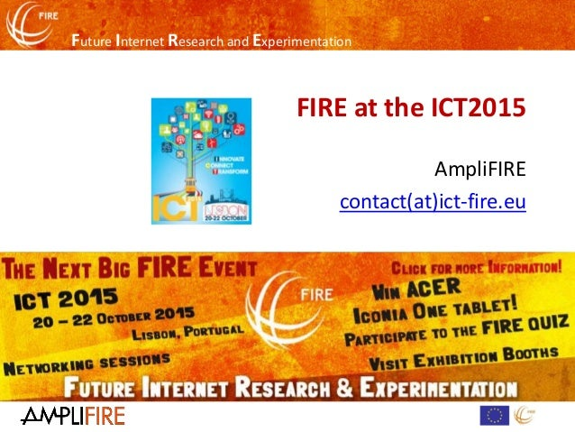 Future Internet Research and Experimentation FIRE at the ICT2015 AmpliFIRE contact(at)ict-fire.eu