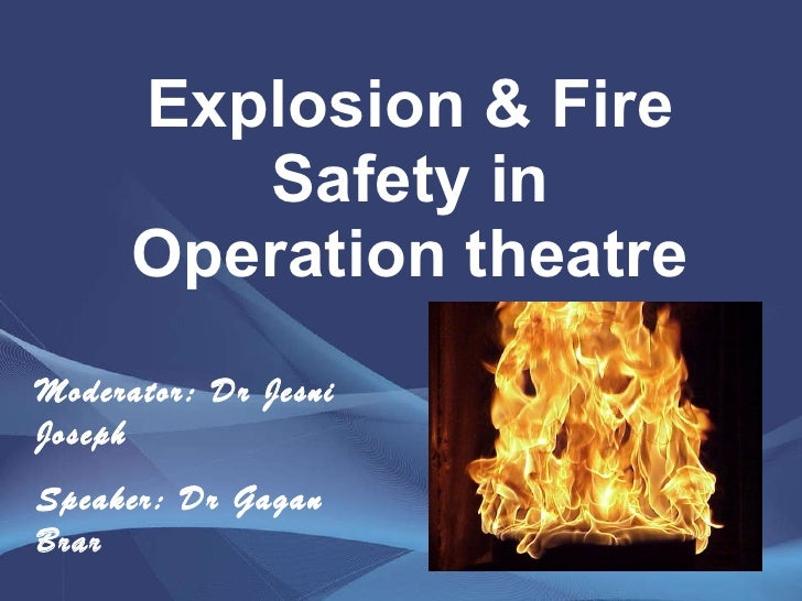 Explosion & Fire Safety in Operation theatre Moderator: Dr Jesni Joseph Speaker: Dr Gagan Brar