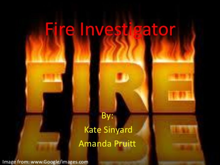 Fire Investigator                                  By:                              Kate Sinyard                          ...