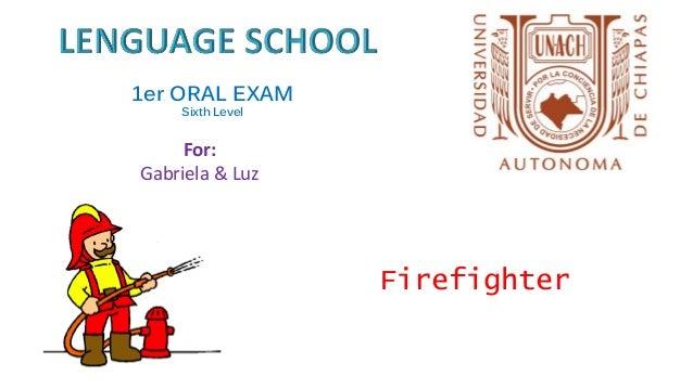 1er ORAL EXAM Sixth Level Firefighter For: Gabriela & Luz