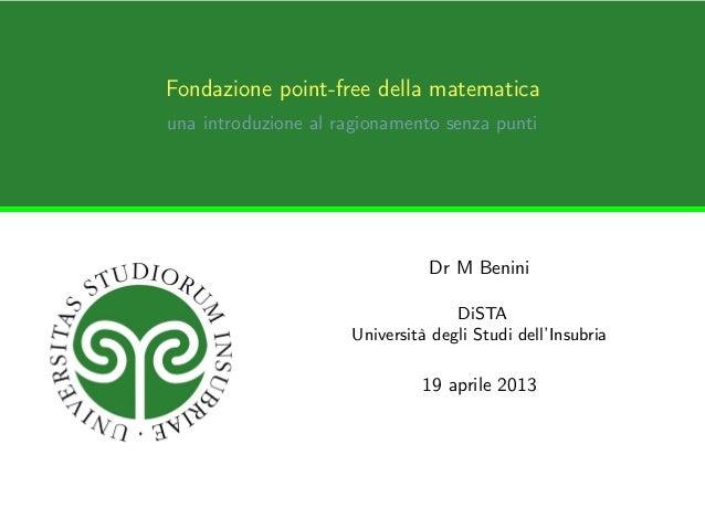 Fondazione point-free della matematicauna introduzione al ragionamento senza punti                               Dr M Beni...
