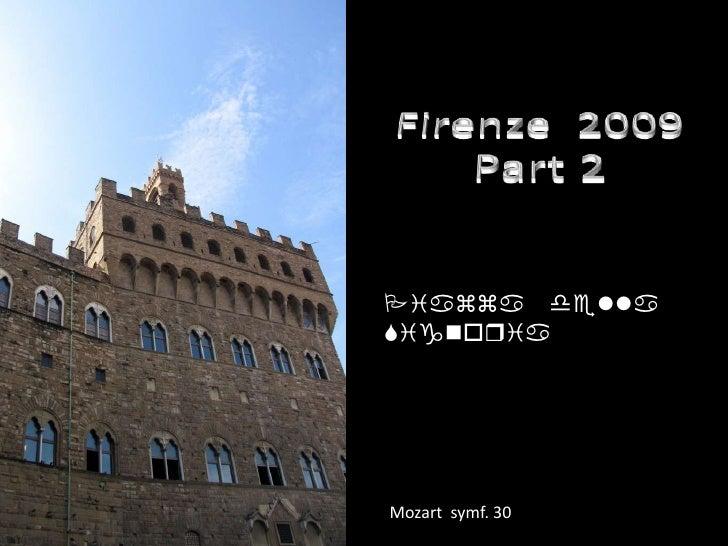 Firenze  2009<br />Part 2<br />Piazza dellaSignoria<br />Mozart  symf. 30 <br />