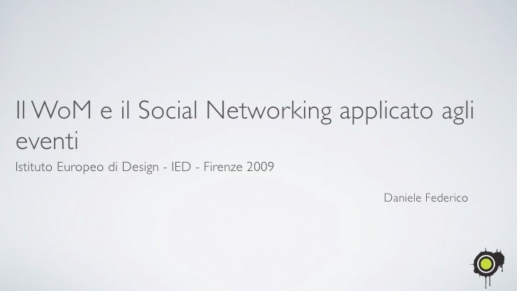 Il WoM e il Social Networking applicato agli eventi Istituto Europeo di Design - IED - Firenze 2009                       ...