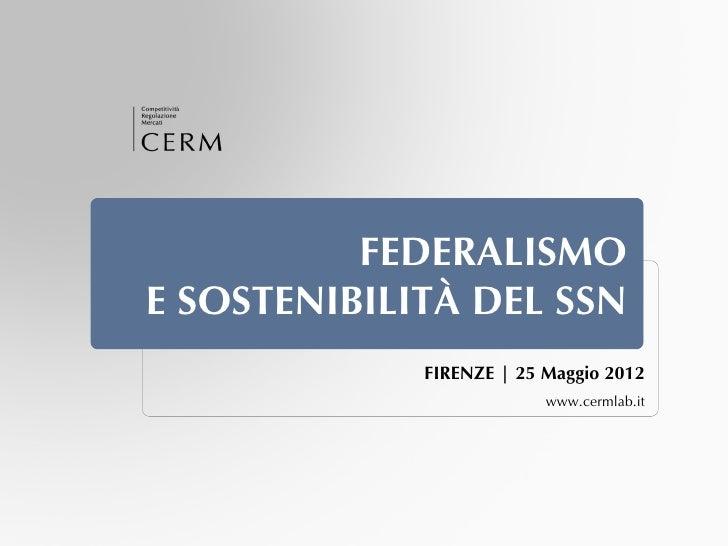 FEDERALISMOE SOSTENIBILITÀ DEL SSN             FIRENZE | 25 Maggio 2012                          www.cermlab.it