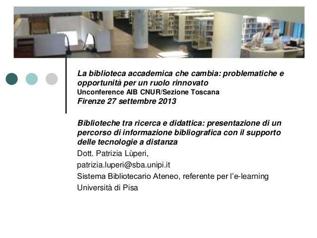La biblioteca accademica che cambia: problematiche e opportunità per un ruolo rinnovato Unconference AIB CNUR/Sezione Tosc...