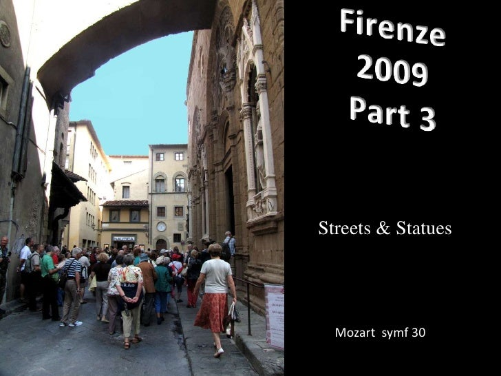 Firenze 2009 <br />Part 3<br />Streets & Statues<br />Mozart  symf 30<br />