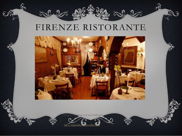 FIRENZE RISTORANTE    Dining in New York City with OnBoard     http://newyorktours.onboardtours.com