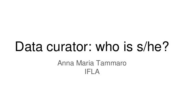 Data curator: who is s/he? Anna Maria Tammaro IFLA