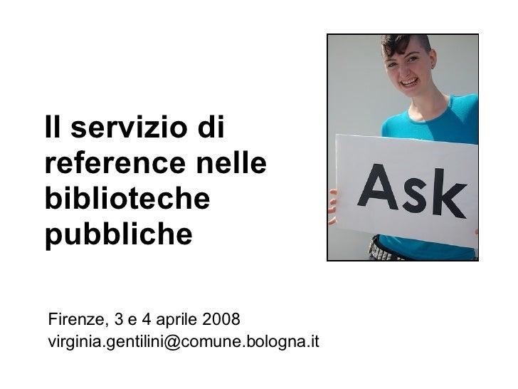 Il servizio di  reference nelle biblioteche pubbliche Firenze, 3 e 4 aprile 2008 [email_address]