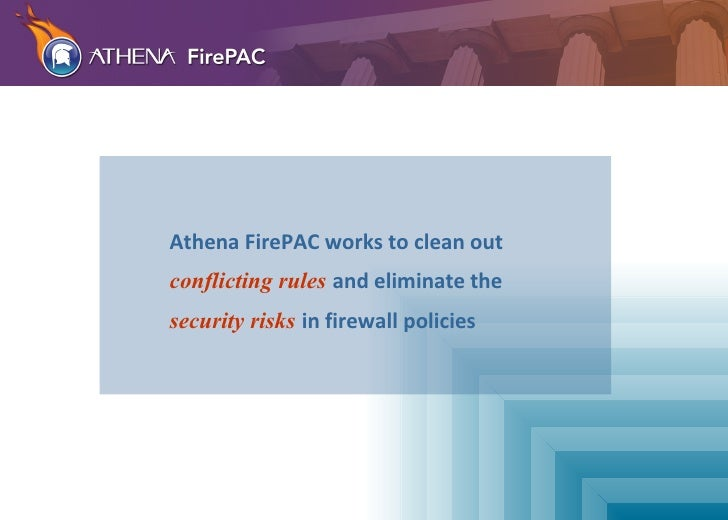 Athena FirePAC works to clean out   conflicting rules   and eliminate the   security risks   in firewall policies
