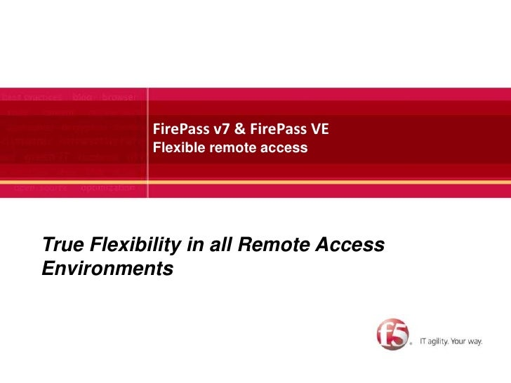 FirePass v7 & FirePass VEFlexible remote access  <br />1<br />True Flexibility in all Remote Access Environments<br />