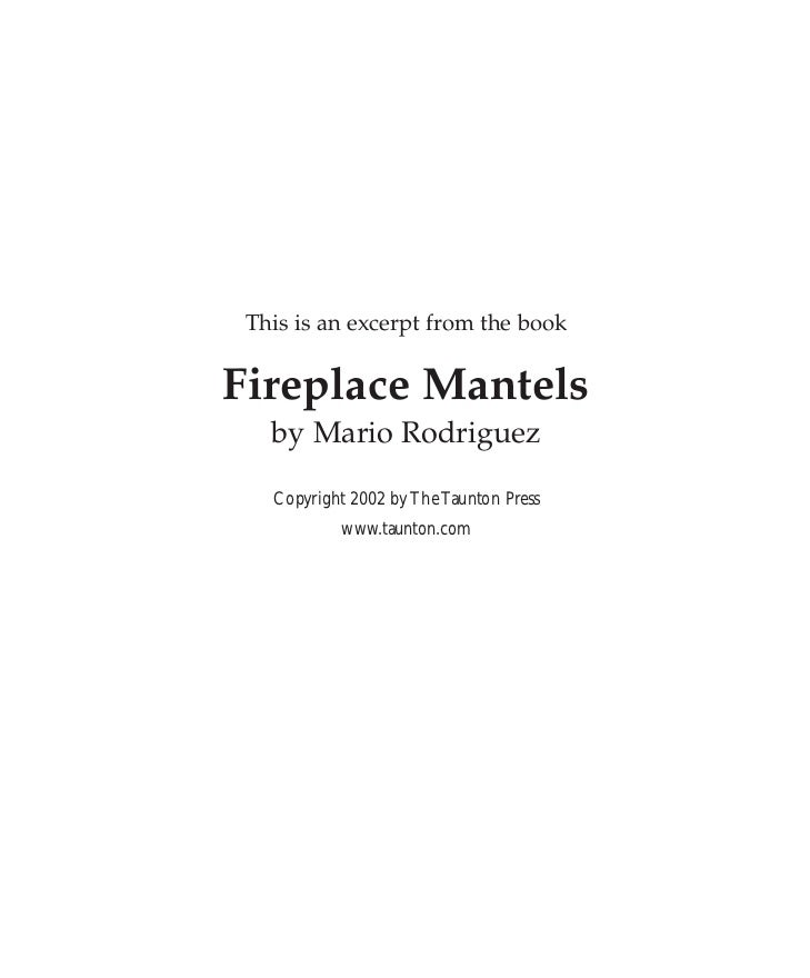 This is an excerpt from the bookFireplace Mantels   by Mario Rodriguez   Copyright 2002 by The Taunton Press           www...
