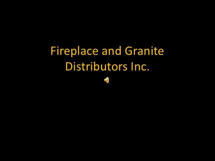 Fireplace and GraniteDistributors Inc.<br />