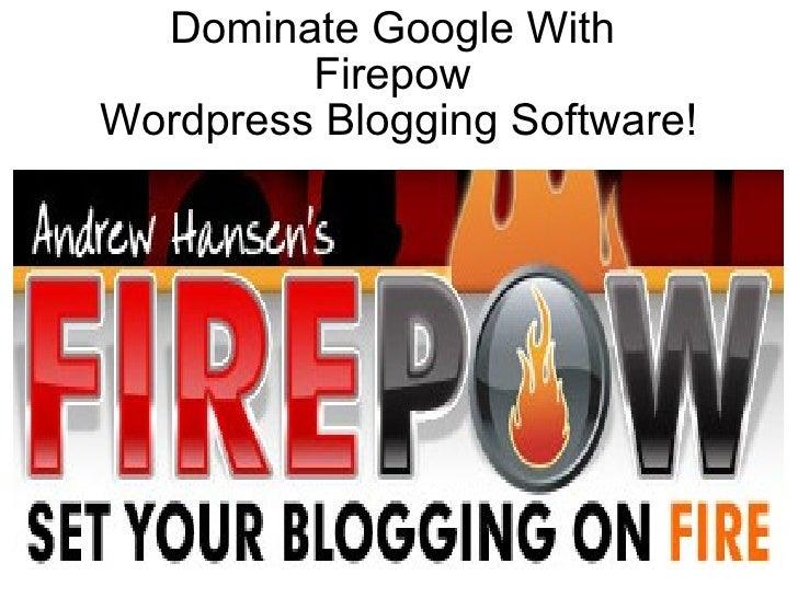 Dominate Google With  Firepow  Wordpress Blogging Software!
