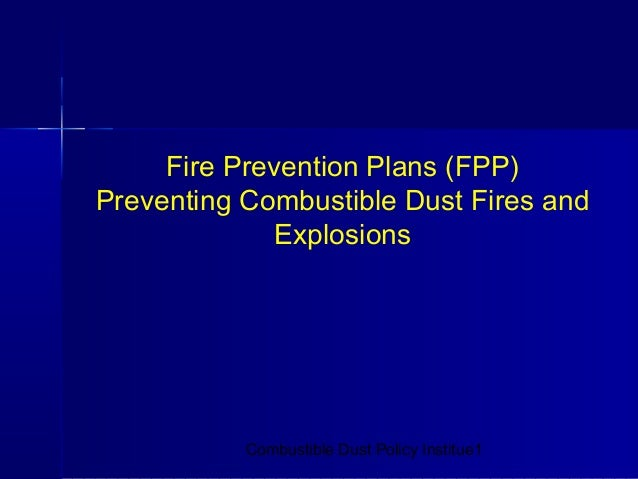 Fire Prevention Plans (FPP)Preventing Combustible Dust Fires and              Explosions           Combustible Dust Policy...