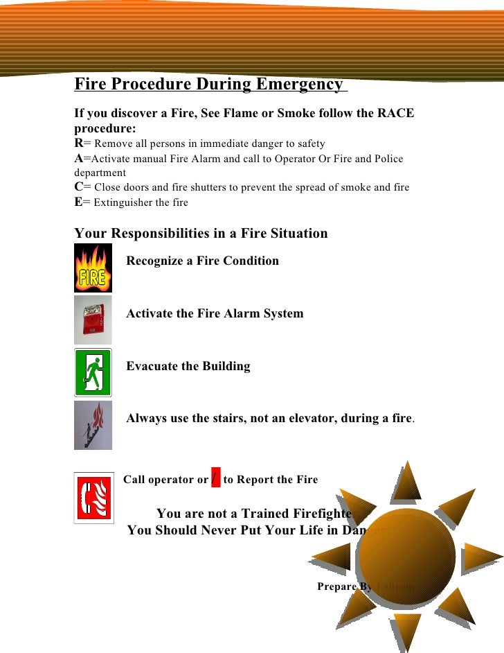 Fire Procedure During EmergencyIf you discover a Fire, See Flame or Smoke follow the RACEprocedure:R= Remove all persons i...