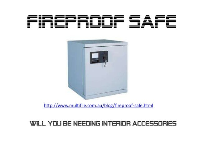 Fireproof Safe   http://www.multifile.com.au/blog/fireproof-safe.htmlwill you be needing interior accessories