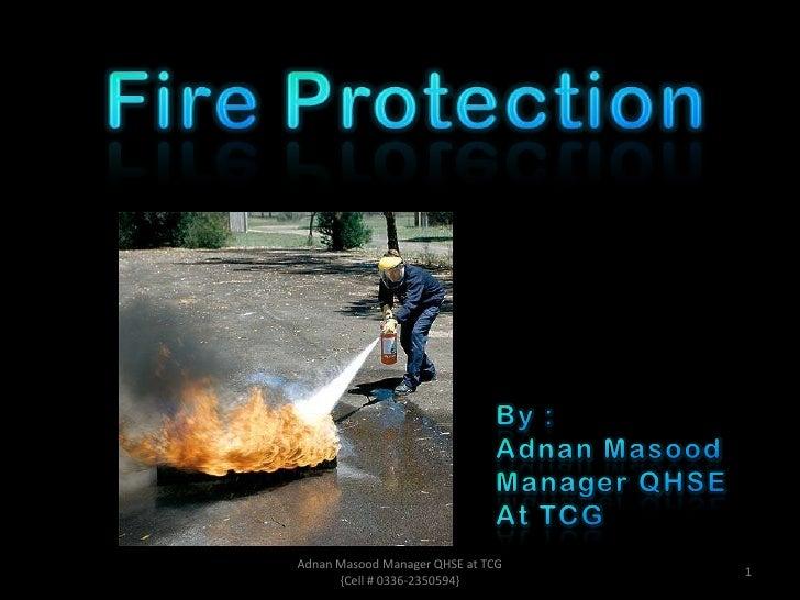 FireProtection<br />By :<br />Adnan Masood <br />Manager QHSE<br />At TCG<br />1<br />Adnan Masood Manager QHSE at TCG   {...