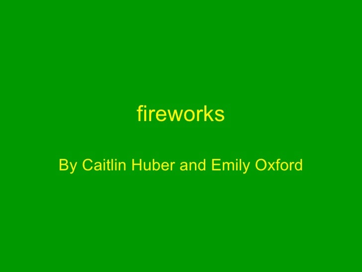 fireworks By Caitlin Huber and Emily Oxford