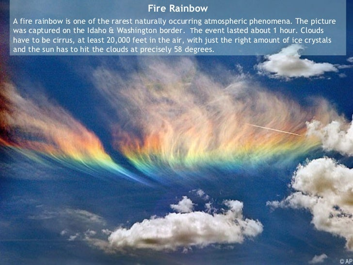 Fire Rainbow  A fire rainbow is one of the rarest naturally occurring atmospheric phenomena. The picture was captured on ...