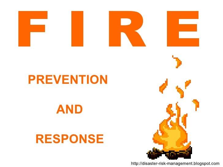 F I R E  PREVENTION  AND RESPONSE http://disaster-risk-management.blogspot.com