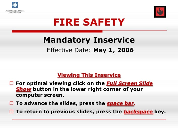 FIRE SAFETY            Mandatory Inservice             Effective Date: May 1, 2006                 Viewing This Inservice...
